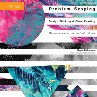 Problem Scoping Design Thinking and Close Reading (Volume 46, No.4, pgs 66-69)