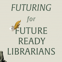 Futuring for Future Ready Librarians (Volume 46, No.4, pgs 14-18)