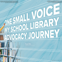 One Small Voice: My School Library Advocacy Journey (Volume 48, No 4, pgs 22-27)