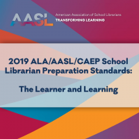 2019 ALA/AASL/CAEP School Librarian Preparation Standards: The Learner and Learning