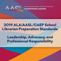 2019 ALA/AASL/CAEP School Librarian Preparation Standards: Leadership, Advocacy, and Professional Responsibility