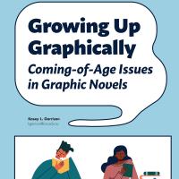 Growing Up Graphically: Coming-of-Age Issues in Graphic Novels (Volume 48, No.5, pgs 8-14)