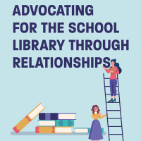 Advocating for the School Library through Relationships (Volume 49, No.1, pgs 46-51)