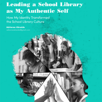 Leading a School Library as My Authentic Self: How My Identity Transformed the School Library Culture (Volume 49, No.4, pgs 18-23)