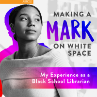 Making a Mark on White Space: My Experience as a Black School Librarian (Volume 49, No.4, pgs 38-42)