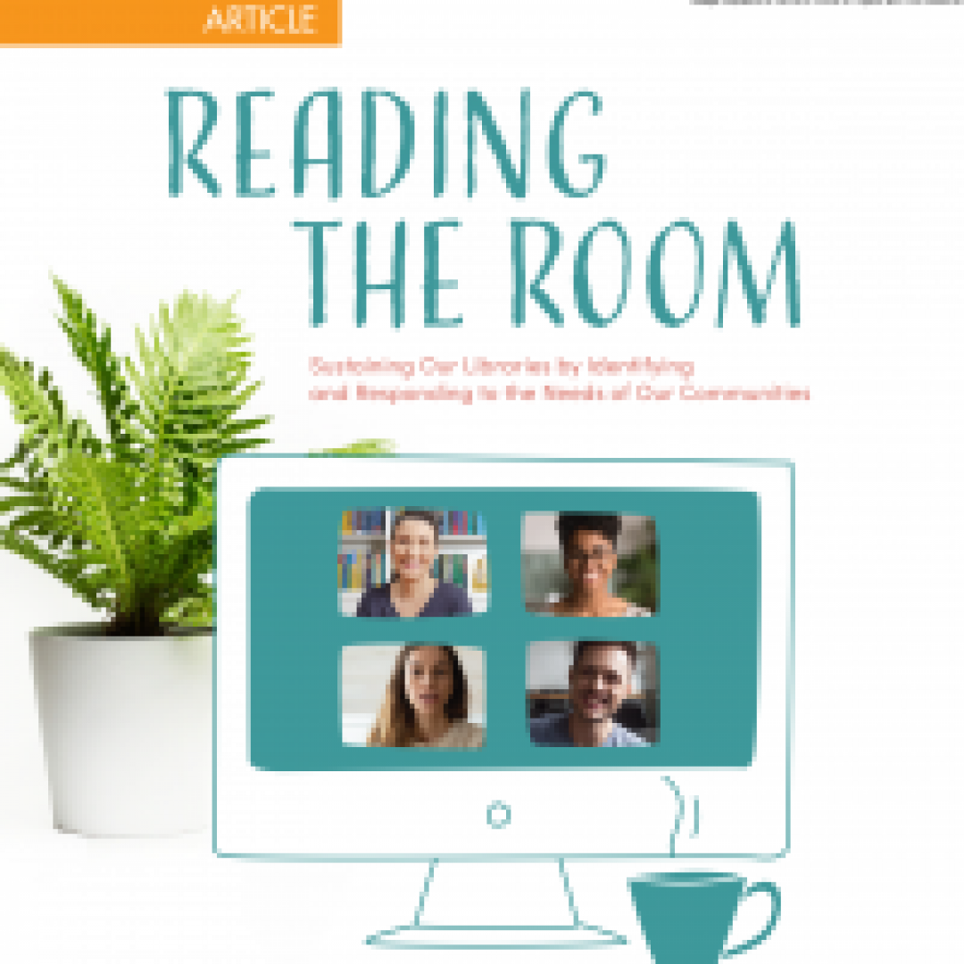 Reading the Room: Sustaining Our Libraries by identifying and Responding to the Needs of Our Communities (Volume 49, No.5, pgs 26-31)
