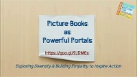 Picture Books as Powerful Portals: Exploring Diversity & Building Empathy to Inspire Action