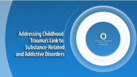 Addressing Childhood Trauma's Link to Substance-Related and Addictive Disorders
