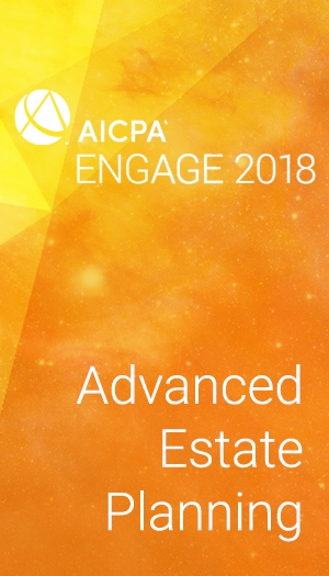 Advanced Estate Planning (as part of AICPA ENGAGE 2018)