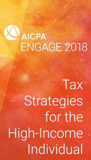 Tax Strategies for the High-Income Individual (as part of AICPA ENGAGE 2018)