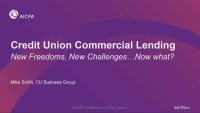 Credit Union Commercial Lending - New Freedoms, New Challenges…Now What?