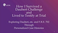 How I Survived a Daubert Motion & Hearing and Lived to Testify at Trial