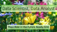Data Scientist, Data Analyst: Their Role in the Future-Ready Firm