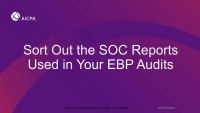 Sort Out the SOC Reports Used in Your EBP Audits (Repeated in Session EBP1957)