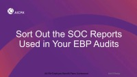 Sort Out the SOC Reports Used in Your EBP Audits (Repeat of Session EBP1920)