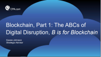 Blockchain, Part 1: The ABCs of Digital Disruption: B is for Blockchain (PST, NAA, FIN)