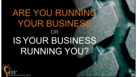 Are You Running Your Business or is it Running You? (EDG, PST)