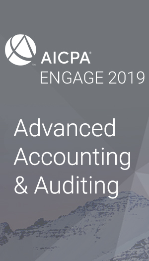 Advanced Accounting and Auditing (as part of AICPA ENGAGE 2019)