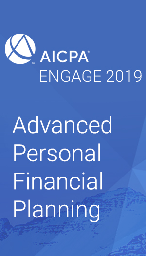 Advanced Personal Financial Planning (as part of AICPA ENGAGE 2019)