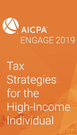Tax Strategies for the High-Income Individual (as part of AICPA ENGAGE 2019)