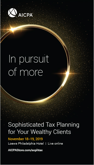 Sophisticated Tax Planning for Your Wealthy Clients 2019