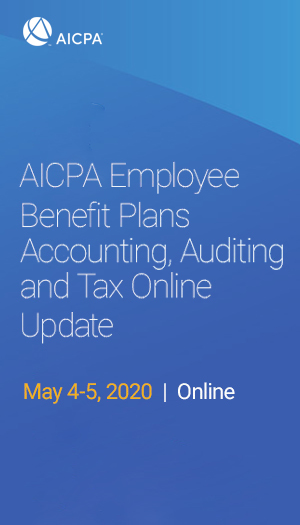 AICPA Employee Benefit Plans Accounting, Auditing, and Tax Update Online Conference 2020