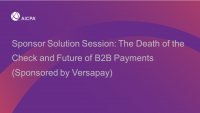 Sponsor Solution Session: The Death of the Check and Future of B2B Payments (Sponsored by Versapay)
