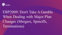 Don't Take A Gamble When Dealing with Major Plan Changes (Mergers, Spinoffs, Terminations)