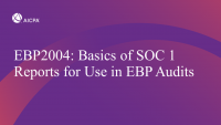 Basics of SOC 1 Reports for Use in EBP Audits