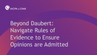 Beyond Daubert: Navigate Rules of Evidence to Ensure Opinions are Admitted