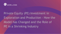 Private Equity (PE) Investment in Exploration and Production - How the Model has Changed and the Role of PE in a Shrinking Industry