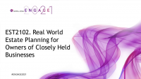 EST2102. Real World Estate Planning for Owners of Closely Held Businesses