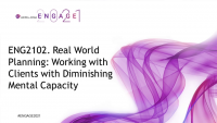 ENG2102. Real World Planning: Working with Clients with Diminishing Mental Capacity