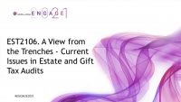 EST2106. A View from the Trenches - Current Issues in Estate and Gift Tax Audits