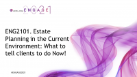 ENG2101. Estate Planning in the Current Environment: What to tell clients to do Now!