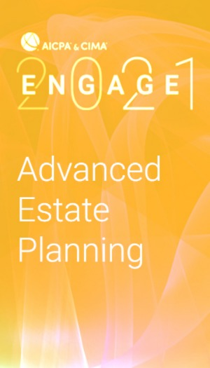 Advanced Estate Planning (as part of AICPA & CIMA ENGAGE 2021)