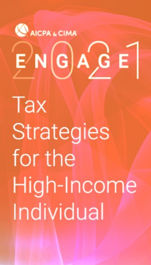 Tax Strategies for the High-Income Individual (as part of AICPA & CIMA ENGAGE 2021)