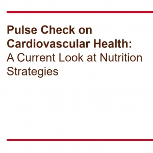 Pulse Check on Cardiovascular Health: A Current Look at Nutrition Strategies