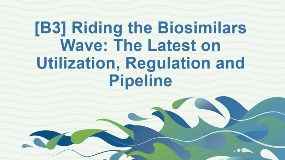 Riding the Biosimilars Wave: The Latest on Utilization, Regulation
