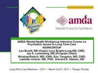 AMDA Mental Health Workgroup Intensive Course on Psychiatric Issues in Long Term Care