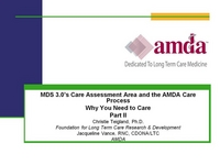 MDS 3.0's Care Assessment & the AMDA Care Process: Why You Need to Care! Parts II