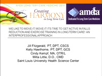 We Like to Move-it, Move-it: Its Time to get Active in Falls Reduction and Exercise Training in Long-Term Care! An Interprofessional Approach