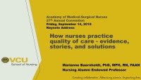 Keynote Address - How Nurses Practice Quality Care - Evidence, Stories, and Solutions