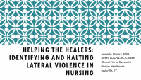 Helping the Healers: Identifying and Halting Lateral Violence in Nursing