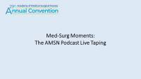 Med-Surg Moments: The AMSN Podcast Live Taping