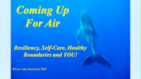 Coming Up for Air: Resiliency, Self-Care, Healthy Boundaries and YOU!