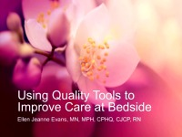 Using Quality Tools to Continuously Enhance Care at the Bedside