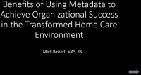 Benefits of Using Metadata to Achieve Organizational Success in the Transformed Home Care Environment