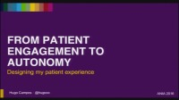 From Patient Engagement to Autonomy, Designing My Patient Experience