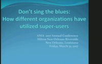 Don't Sing the Blues: Using Super Users in Different Organizations in Different Ways to Support, Educate, and Plan Systems Implementations and Optimizations